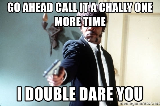 Click image for larger version  Name:go-ahead-call-it-a-chally-one-more-time-i-double-dare-you_1547612591834.jpg Views:393 Size:112.4 KB ID:937547
